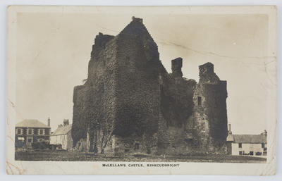 """Conning Stationer; Edith Collier; Black and white photographic postcard captioned """"McLellan's Castle, Kirkcudbright."""" From Edith Collier to Bill.; A2015/1/149"""
